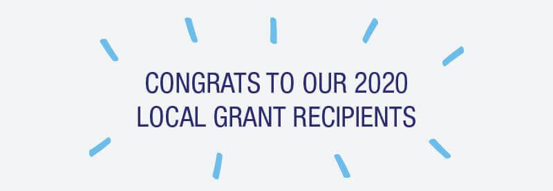 Congrats to our 2020 Local Grant Recipients