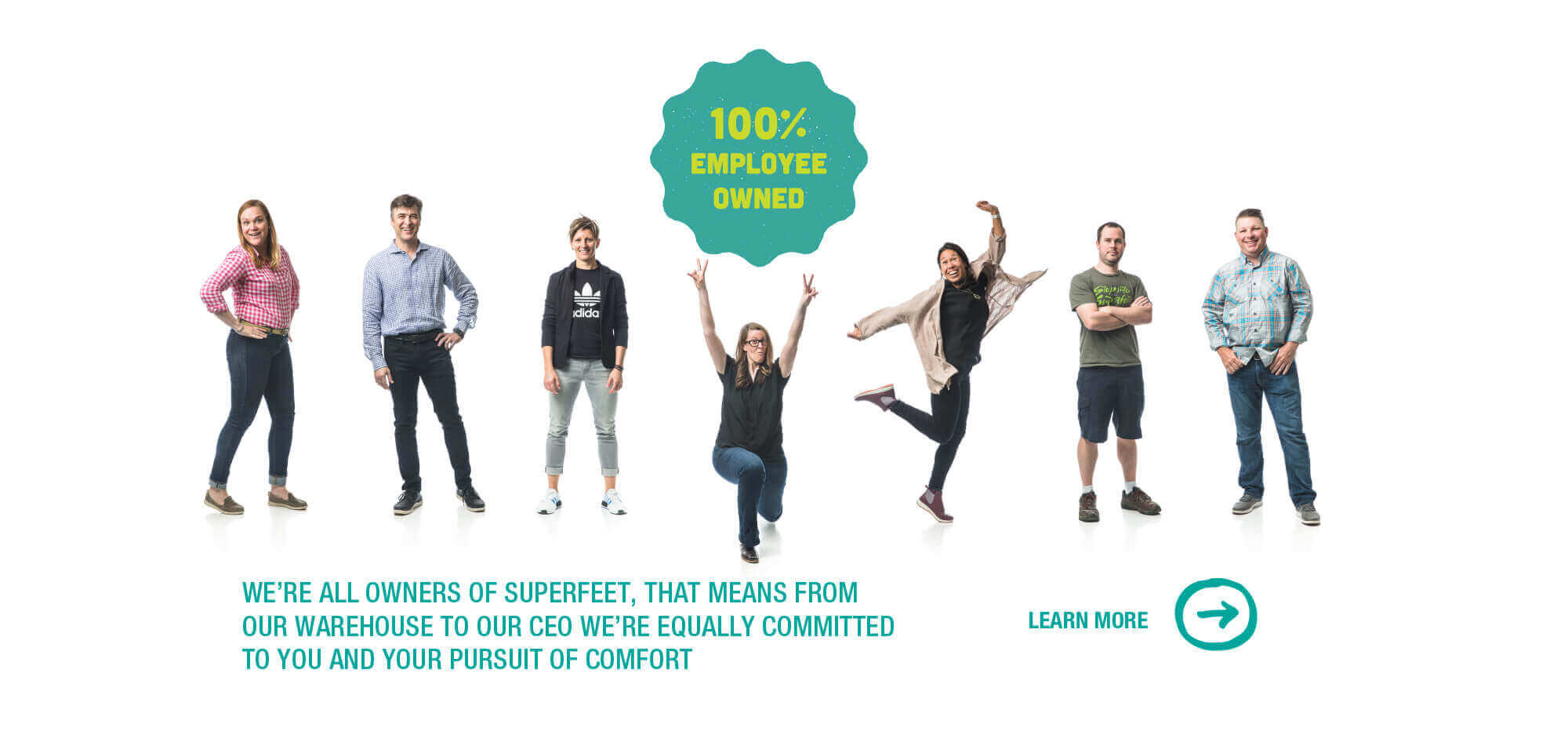 We're all owners at Superfeet. That means from the warehouse to our CEO, we're equally committed to you and your pursuit of comfort.